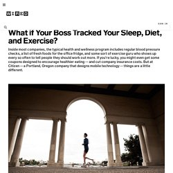 What if Your Boss Tracked Your Sleep, Diet, and Exercise? | Wired Enterprise