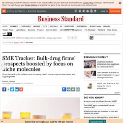 SME Tracker: Bulk-drug firms' prospects boosted by focus on niche molecules