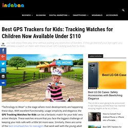 Best GPS Trackers for Kids: Tracking Watches for Children Now Available Under $110