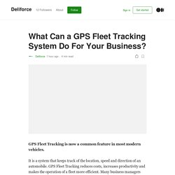 What Can a GPS Fleet Tracking System Do For Your Business?