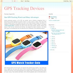 GPS Tracking Devices: One GPS Tracking Watch and Many Advantages