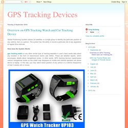 GPS Tracking Devices: Overview on GPS Tracking Watch and Car Tracking Device
