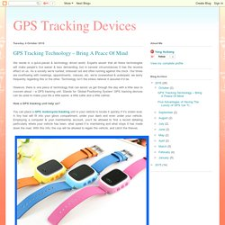 GPS Tracking Devices: GPS Tracking Technology – Bring A Peace Of Mind