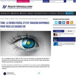 Tobii : le rendu fovéal et Eye Tracking disponible pour tous les casques VR