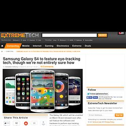 Samsung Galaxy S4 to feature eye-tracking tech, though we're not entirely sure how