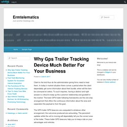 Why Gps Trailer Tracking Device Much Better For Your Business