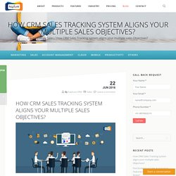 How CRM Sales Tracking system aligns your multiple sales Objectives?