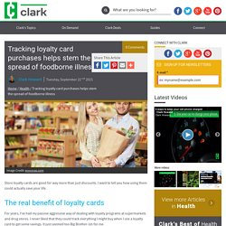 CLARK 22/09/15 Tracking loyalty card purchases helps stem the spread of foodborne illness