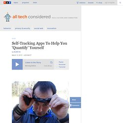 Self-Tracking Apps To Help You 'Quantify' Yourself : All Tech Considered