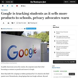 Google is tracking students as it sells more products to schools, privacy advocates warn