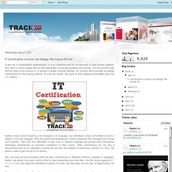 TrackLS : e-Learning Blog: IT Certification Courses Can Change The Course Of Life