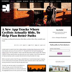 A New App Tracks Where Cyclists Actually Ride, To Help Plan Better Paths