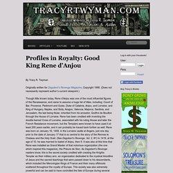 Profiles in Royalty: Good King Rene d'Anjou