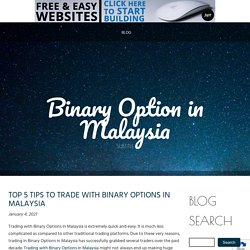 TOP 5 TIPS TO TRADE WITH BINARY OPTIONS IN MALAYSIA
