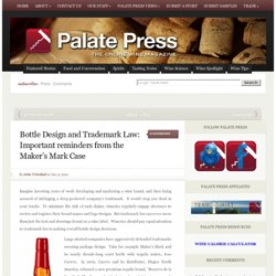 PALATE PRESSBottle Design and Trademark Law: Important reminders from the Maker's Mark Case