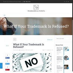 What If Your Trademark Is Refused? - Edmonton & Calgary Patents