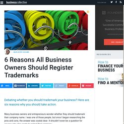 6 Reasons All Business Owners Should Register Trademarks