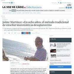 Jaime Martínez: «En ocho años, el método tradicional de enseñar matemáticas desaparecerá»