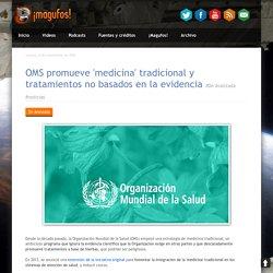 ¡Magufos!: OMS promueve 'medicina' tradicional y tratamientos no basados en la evidencia #De Avanzada #noticias