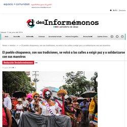 El pueblo chiapaneco, con sus tradiciones, se volcó a las calles a exigir paz y a solidarizarse con sus maestros