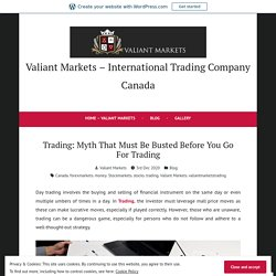 Trading: Myth That Must Be Busted Before You Go For Trading – Valiant Markets