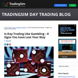 Is Day Trading Like Gambling – 8 Signs You have Lost Your Way