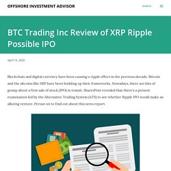 BTC Trading Inc Review of XRP Ripple Possible IPO