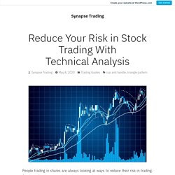 Reduce Your Risk in Stock Trading With Technical Analysis – Synapse Trading