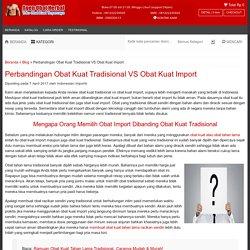 Obat Kuat Tradisional VS Obat Kuat Import, Review & Spekulasi Nyata!