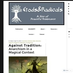 Against Tradition: Anarchism in a Magical Context – GODS & RADICALS