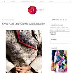 Swati Kalsi: au delà de la tradition textile.