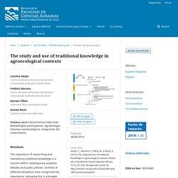 REVISTA DE LA FACULTAD DE CIENCIAS AGRARIAS 30/06/19 The study and use of traditional knowledge in agroecological contexts
