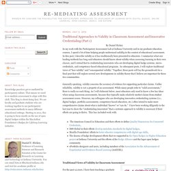 re-mediating assessment: Traditional Approaches to Validity in Classroom Assessment and Innovative Credentialing (Part 1)