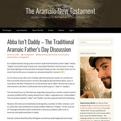 Abba Isn't Daddy – The Traditional Aramaic Father's Day Discussion