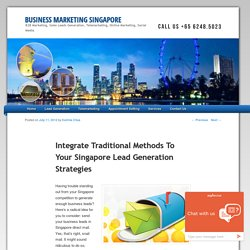 Integrate Traditional Methods To Your Singapore Lead Generation Strategies