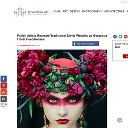 Polish Artists Recreate Traditional Slavic Wreaths as Gorgeous Floral Headdresses