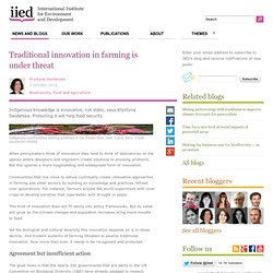 International Institute for Environment and Development (IIED) 02/10/13 Traditional innovation in farming is under threat