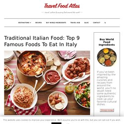 Traditional Italian Food: Top 9 Famous Foods To Eat In Italy