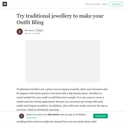 Try traditional jewellery to make your Outfit Bling