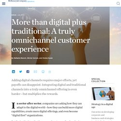 More than digital plus traditional: A truly omnichannel customer experience