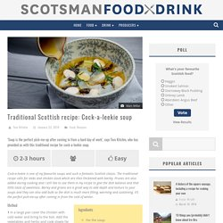 Traditional Scottish recipe: Cock-a-leekie soup - Scotsman Food and Drink