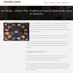 Ari Afilalo - Relish The Traditional Food Of Sephardic Jews In America - Sephardic Jewish Treasure