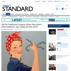 Ask for traditional surgery rather than pelvic mesh implants, says study out this week - News - Cambs Times