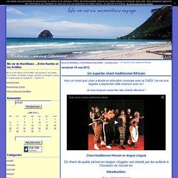 Un superbe chant traditionnel Africain - Ma vie de Nantillaise ....Entre Nantes et les Antilles