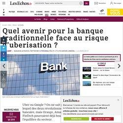 Quel avenir pour la banque traditionnelle face au risque d'uberisation ?, Le Cercle
