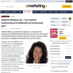 Catherine Michaud, \XL: 'Les ressorts traditionnels de la fidélisation ne fonctionnent plus'