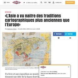 «L'Asie a vu naître des traditions cartographiques plus anciennes que l'Europe»