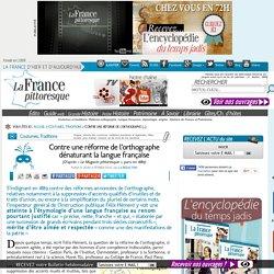 Coutumes et traditions. Réforme orthographe. Langue française, étymologie, origine. Histoire, magazine et patrimoine