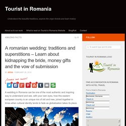 A romanian wedding: traditions and superstitions - Learn about kidnapping the bride, money gifts and the vow of submission - Tourist in Romania