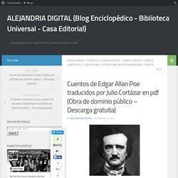 Cuentos de Edgar Allan Poe traducidos por Julio Cortázar en pdf (Obra de dominio público – Descarga gratuita) – ALEJANDRIA DIGITAL (Blog Enciclopédico – Biblioteca Universal – Casa Editorial)